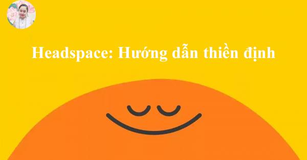 Headspace: Hướng dẫn thiền định